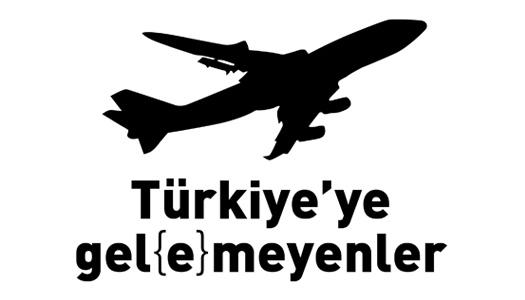 Türkiye'ye gel{e}meyenler