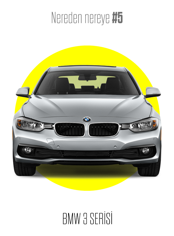 Nereden Nereye #5: BMW 3 Serisi
