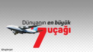Dünyanın en büyük 7 uçağı